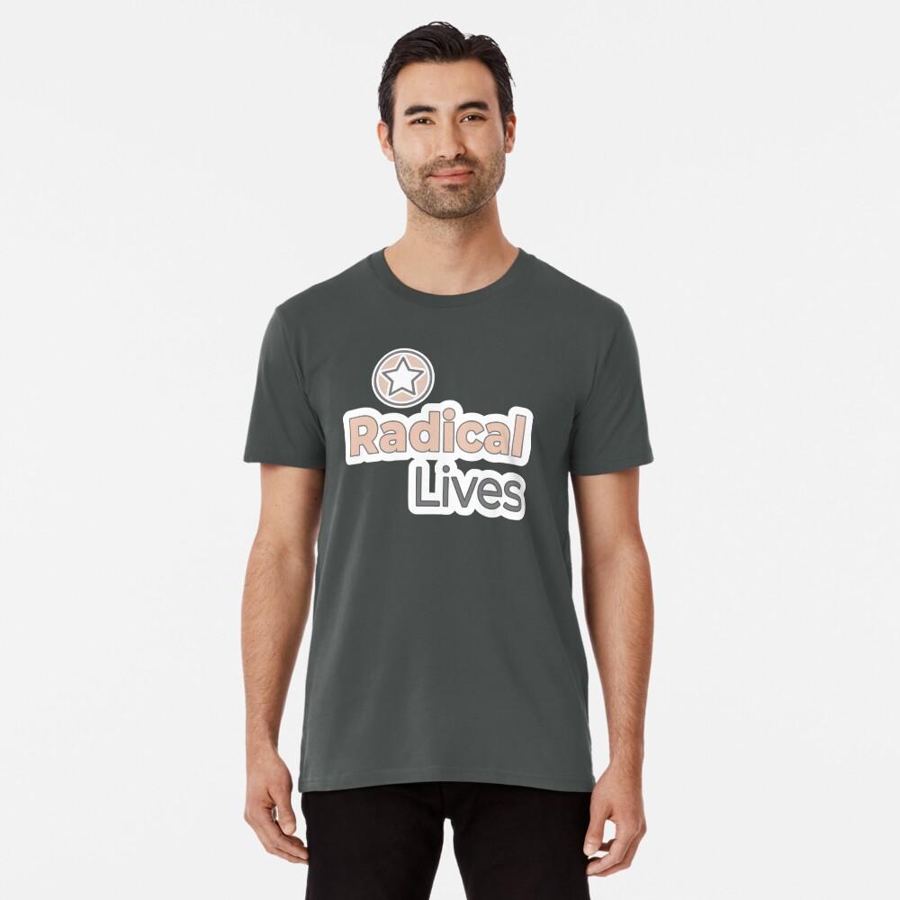 Radical Lives - Radical Lives.com Premium T-Shirt