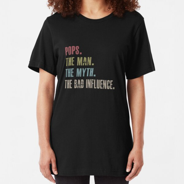 pops the man the myth the bad influence Slim Fit T-Shirt