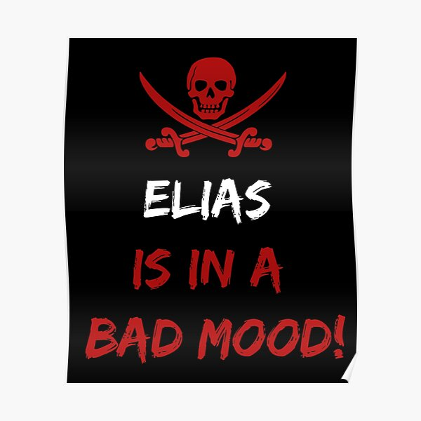 Who is in a bad mood Elias Poster