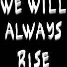 We Will Always Rise (wwb) by Etakeh