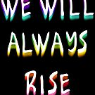 We Will Always Rise (wrb) by Etakeh