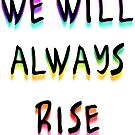 We Will Always Rise (brw) by Etakeh