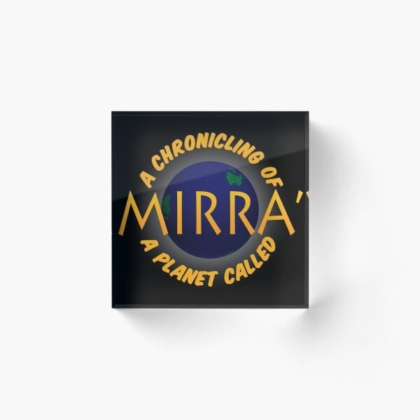 A Chronicling of a Planet Called Mirra' logo Acrylic Block