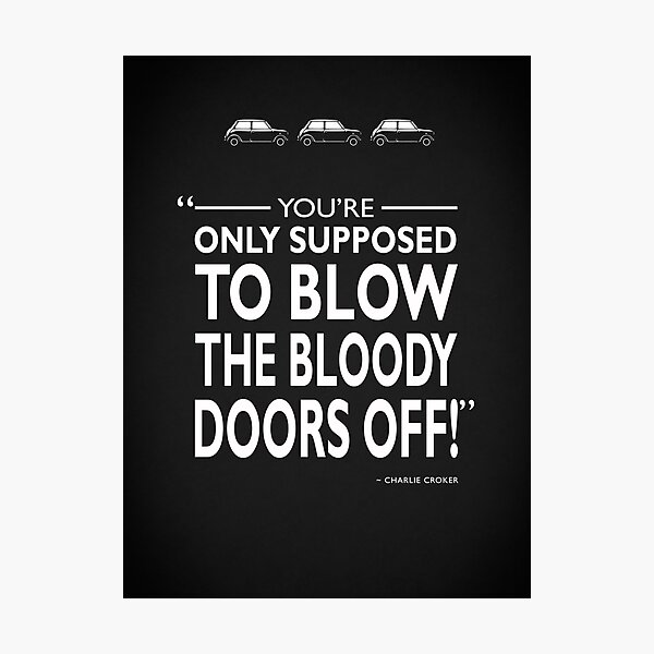 Blow The Bloody Doors Off Photographic Print