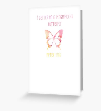 I better be a magnificent butterfly after this! Greeting Card