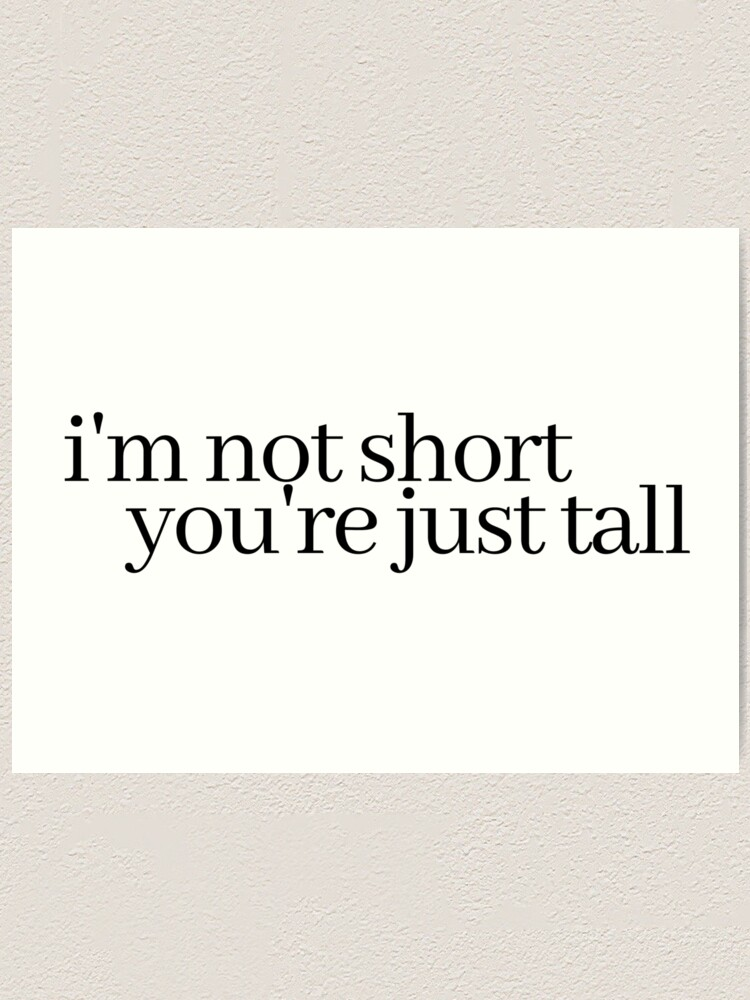 Alternate view of i'm not short, you're just tall Art Print