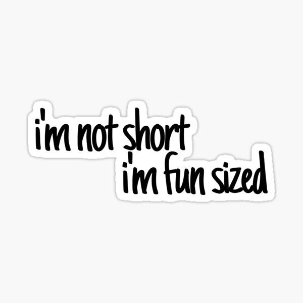 i'm not short, i'm fun sized Sticker