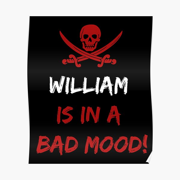Who is in a bad mood William Poster