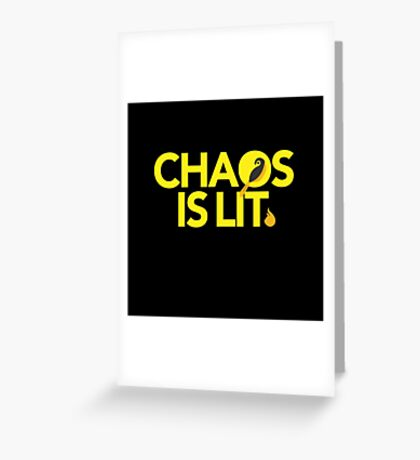 Chaos Is Lit  Greeting Card