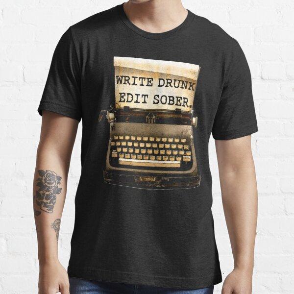 Write Drunk, Edit Sober! Essential T-Shirt