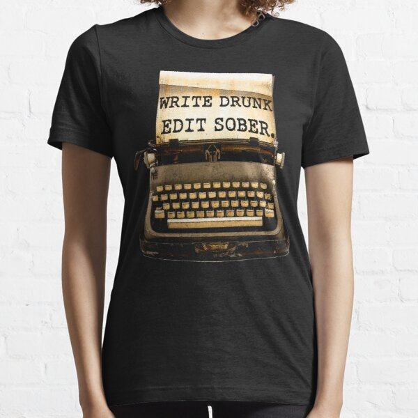Write Drunk, Edit Sober! Essential T-Shirt