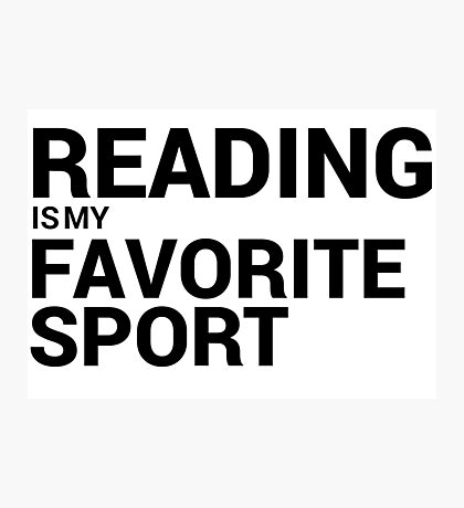 Reading is my Favorite Sport Photographic Print