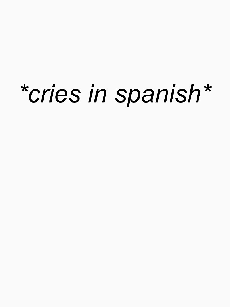 cries in spanish by mkaythen