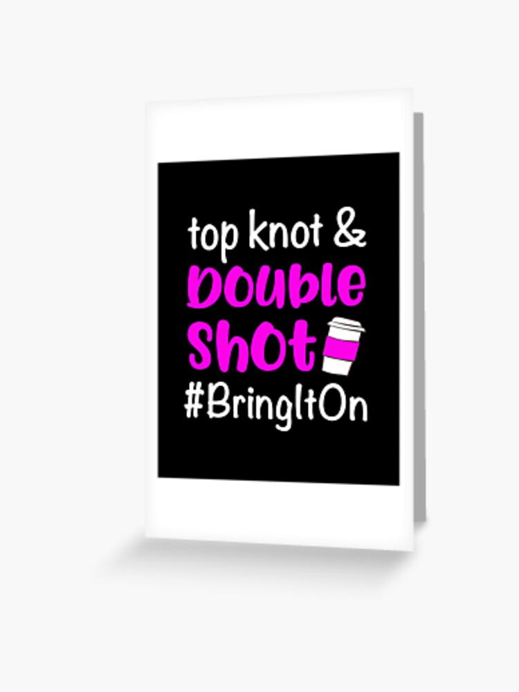 Mom Quote Top Knot Double Shot Coffee Lover Funny Caffeine Greeting Card By Createdbyheidi Redbubble