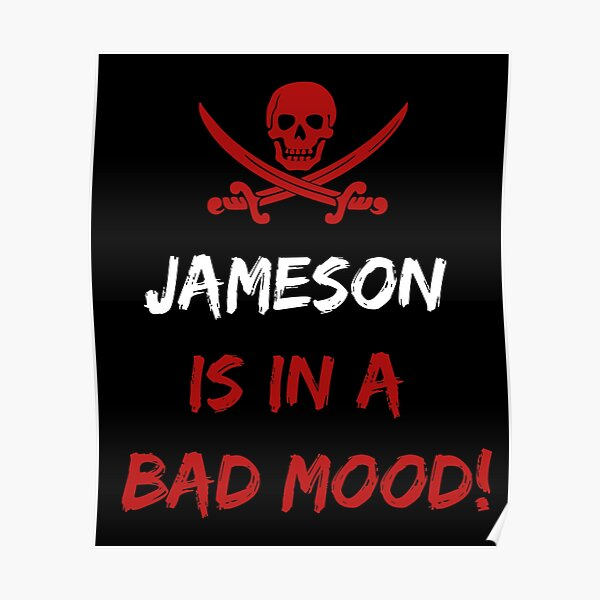 Who is in a bad mood Jameson Poster