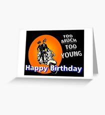 Too Much Too Young Birthday Greeting Card
