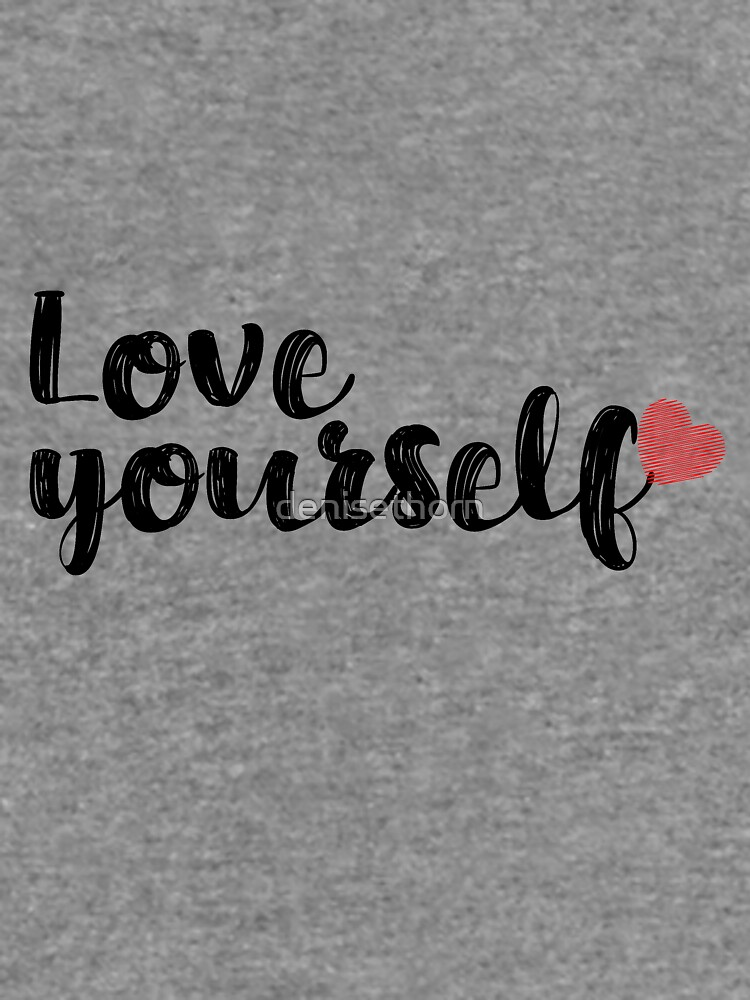Love Yourself Quote by denisethorn