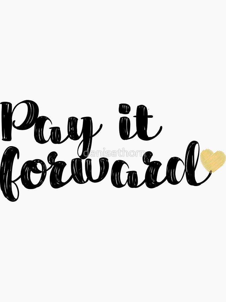 Pay It Forward Quote by denisethorn
