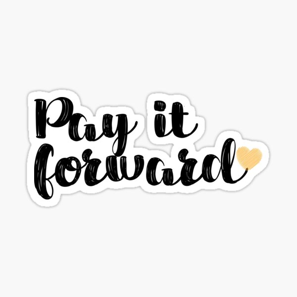 Pay It Forward Quote Sticker