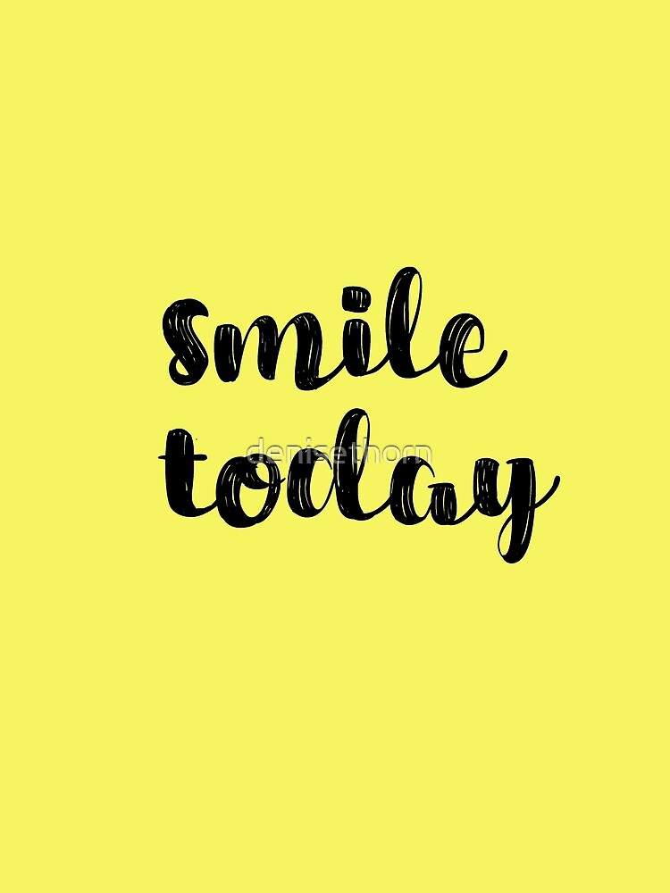 Smile Today Quote by denisethorn