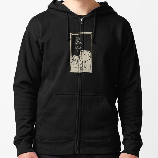 This isn't the woods! Zipped Hoodie