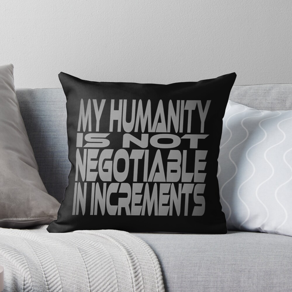 My Humanity is Not Negotiable in Increments Idium Series Throw Pillow