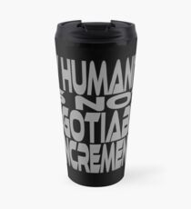 My Humanity is Not Negotiable in Increments Travel Mug