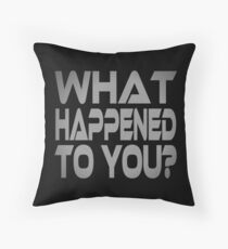 What Happened to You? Throw Pillow