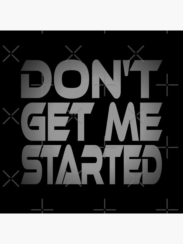 Don't Get Me Started by carbonfibreme