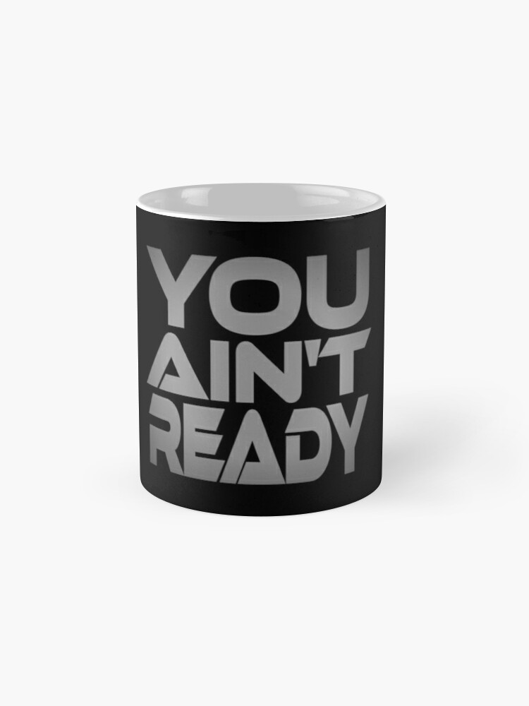 Alternate view of You Ain't Ready Mugs