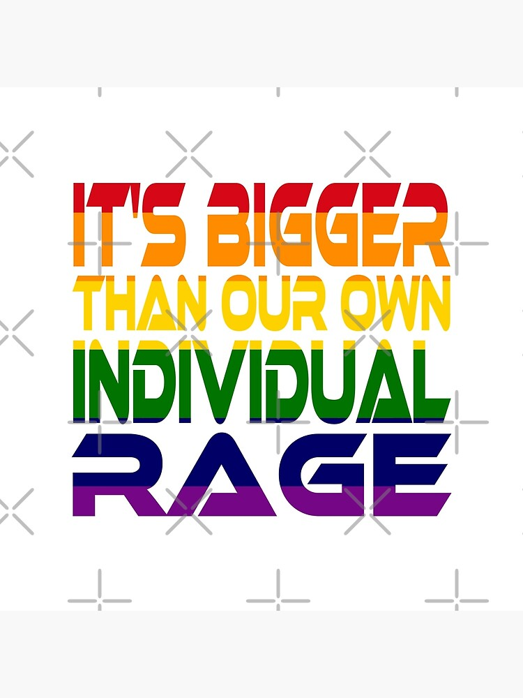 It's Bigger Than Our Own Individual Rage (Rainbow) by carbonfibreme