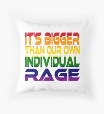 It's Bigger Than Our Own Individual Rage (Rainbow) Throw Pillow