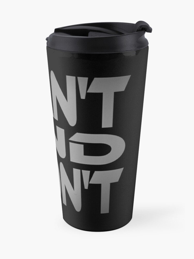 Alternate view of I Can't and I Won't Travel Mug