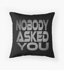 Nobody Asked You Throw Pillow