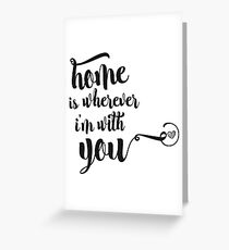 Home is wherever I'm with you Greeting Card