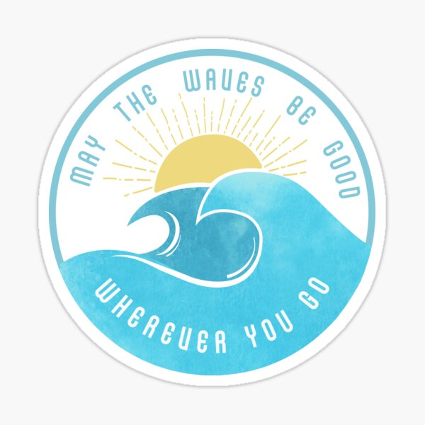 May The Waves be Good Wherever You Go Sticker
