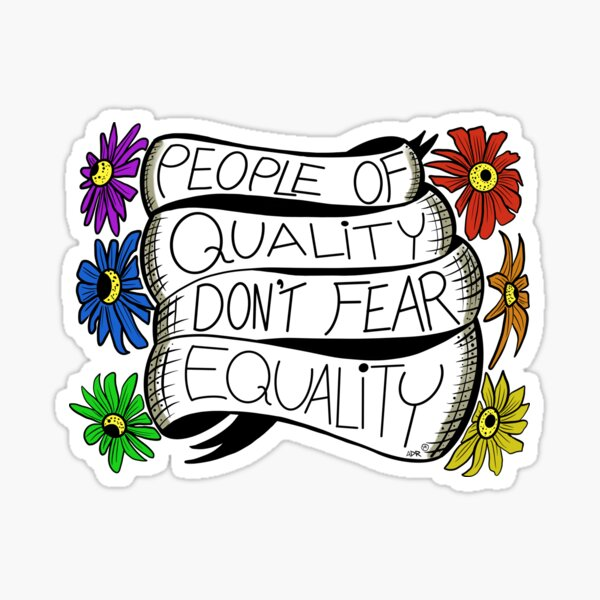 People of Quality Don't Fear Equality Sticker