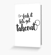 Fork it - lets get takeout Greeting Card
