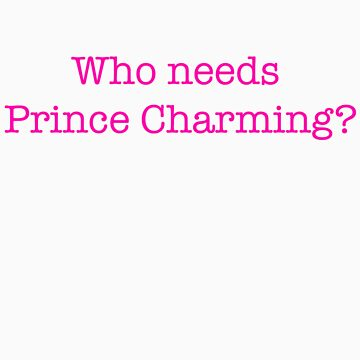 Who Needs Prince Charming? by AmandaCole