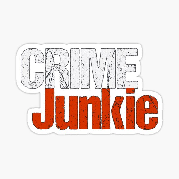 You Are a Crime Junkie Sticker