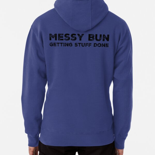 Messy Bun Funny Quote Pullover Hoodie