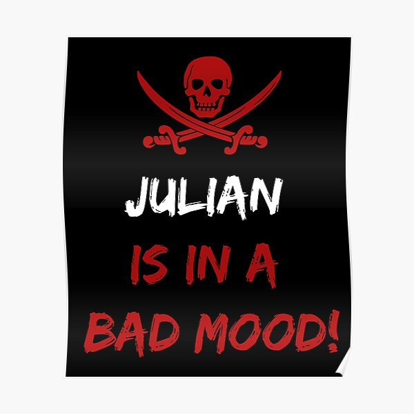 Who is in a bad mood Julian Poster