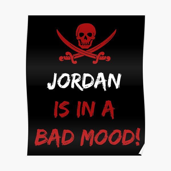 Who is in a bad mood Jordan Poster