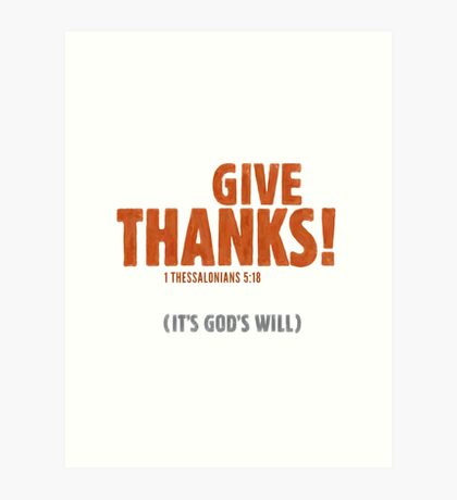 Give thanks! (It's God's will) - 1 Thessalonians 5:18 Art Print