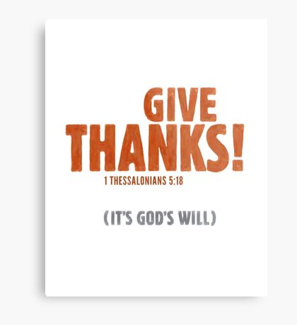Give thanks! (It's God's will) - 1 Thessalonians 5:18 Metal Print