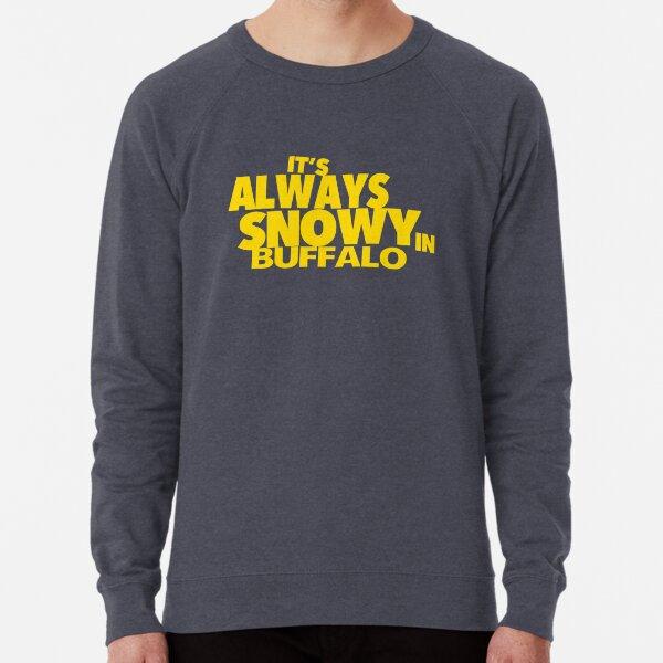 Funny Buffalo New York themed design: It's Always Snowy in Buffalo Lightweight Sweatshirt