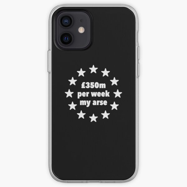 350m Per Week My Arse Tshirt, Anti Brexit Remain Shirt iPhone Soft Case