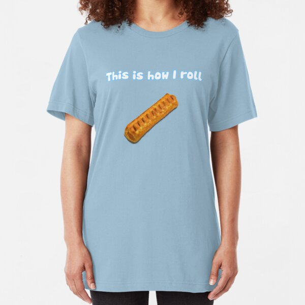 This is how I sausage roll Slim Fit T-Shirt