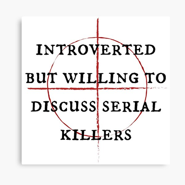 Introverted But Willing To Discuss Serial Killers Canvas Print