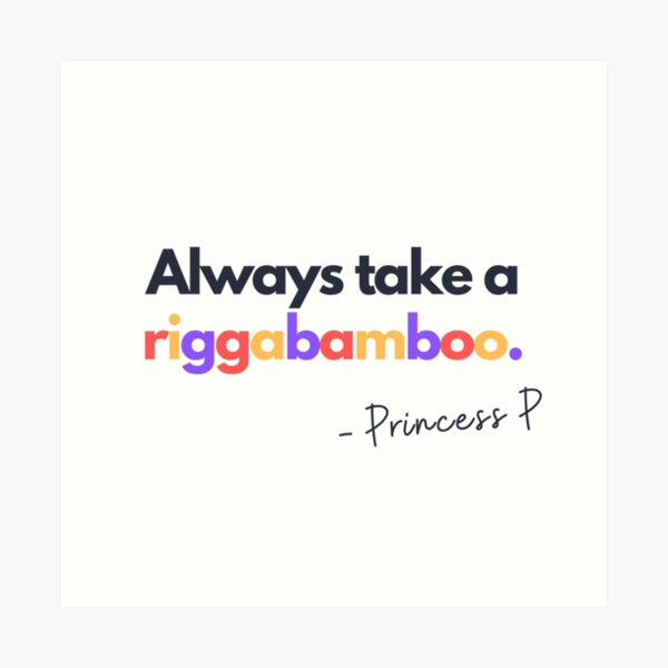 Always take a riggabamboo - Princess Pat Art Print